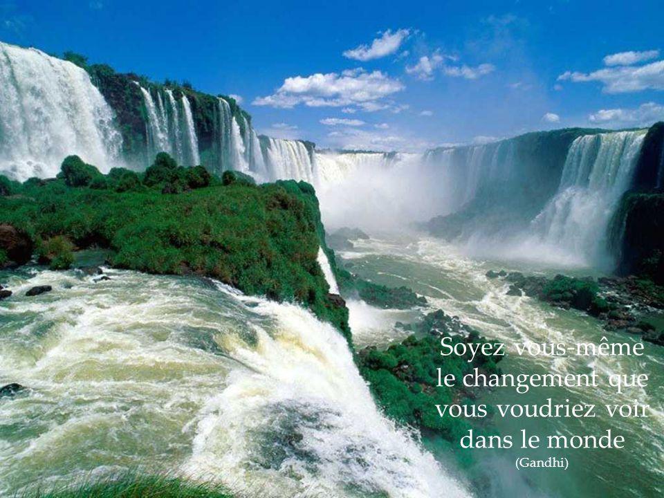 Soyez vous-même le changement que vous voudriez voir dans le monde