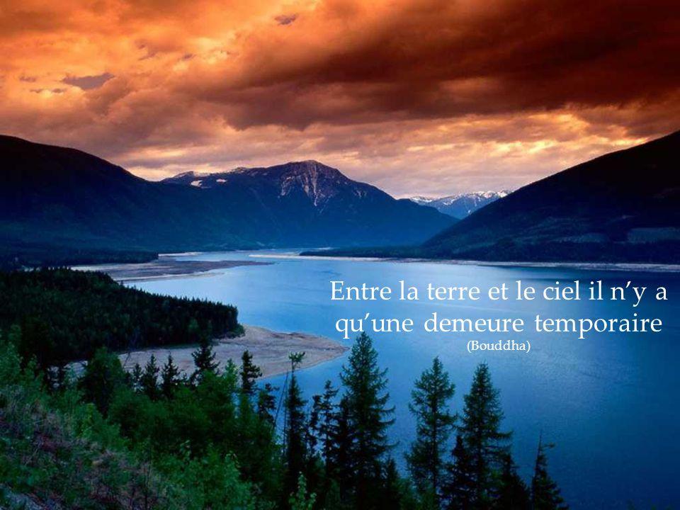 Entre la terre et le ciel il n'y a qu'une demeure temporaire