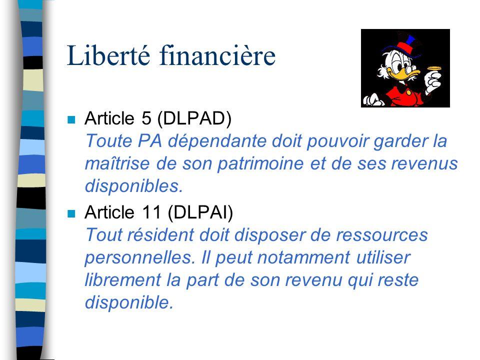 Liberté financière Article 5 (DLPAD) Toute PA dépendante doit pouvoir garder la maîtrise de son patrimoine et de ses revenus disponibles.