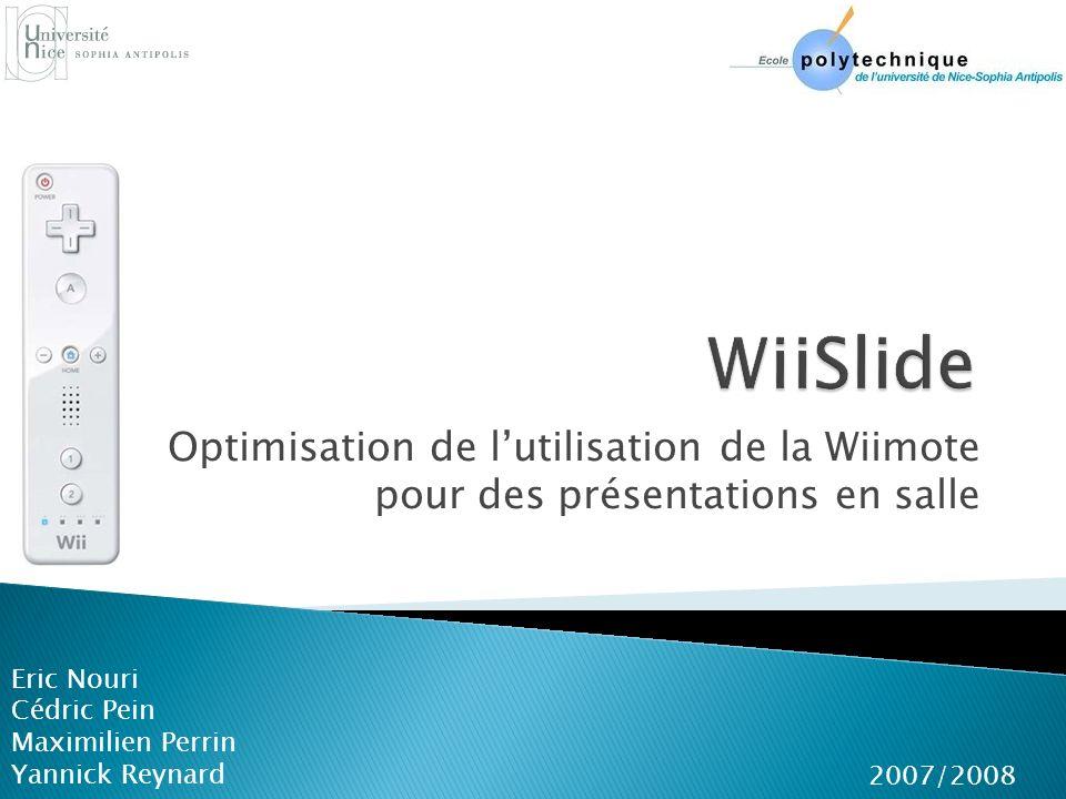 WiiSlide Optimisation de l'utilisation de la Wiimote pour des présentations en salle. Eric Nouri.
