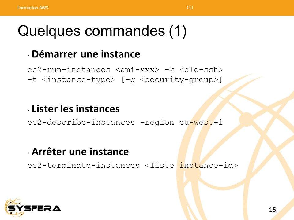 Quelques commandes (1) Démarrer une instance Lister les instances