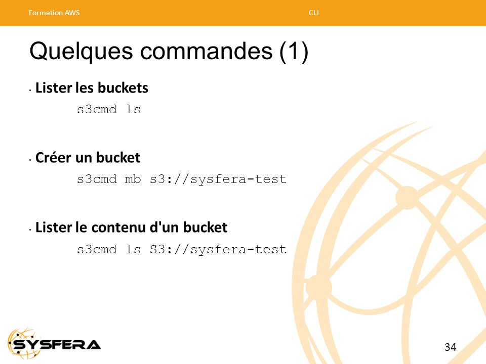 Quelques commandes (1) Lister les buckets Créer un bucket