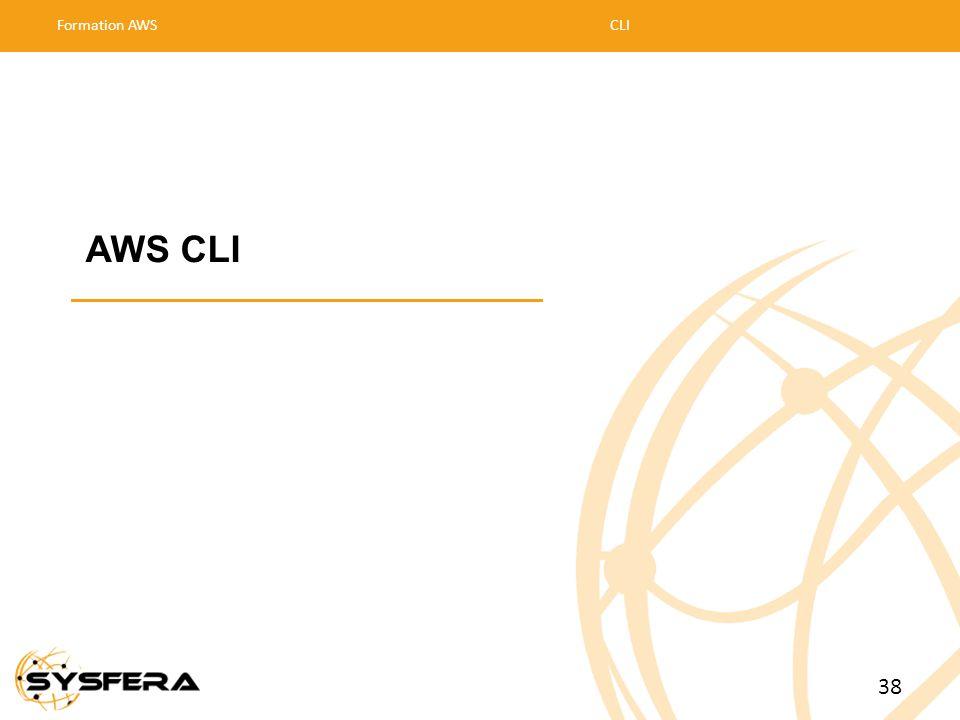 Formation AWS CLI 02/04/2017 02/04/2017 02/04/2017 AWS CLI 38 38 38 38