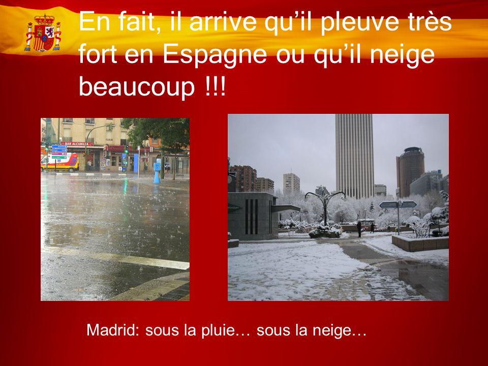 En fait, il arrive qu'il pleuve très fort en Espagne ou qu'il neige beaucoup !!!