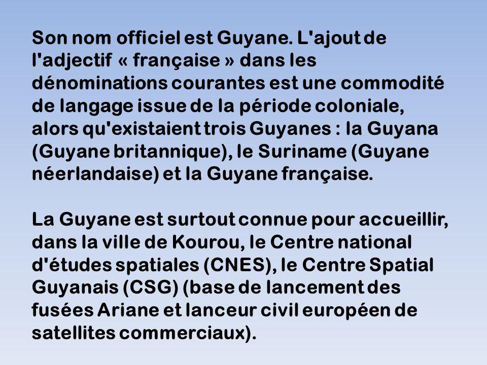 Son nom officiel est Guyane