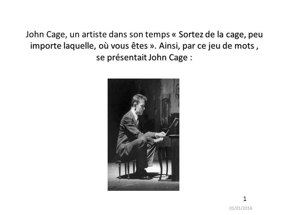 John Cage, un artiste dans son temps « Sortez de la cage, peu importe laquelle, où vous êtes ». Ainsi, par ce jeu de mots , se présentait John Cage :