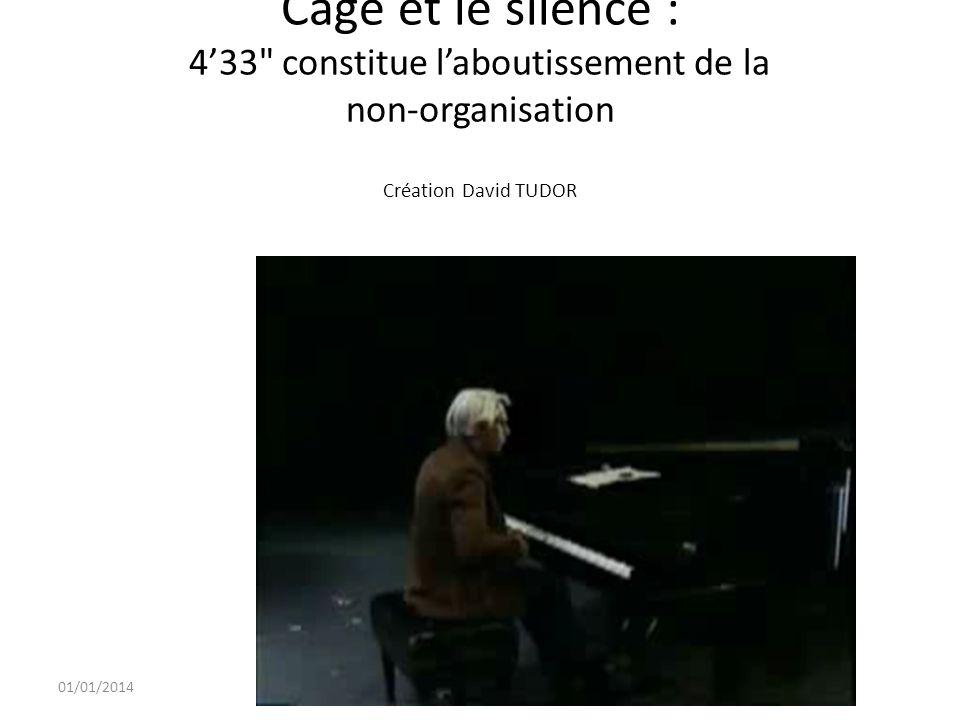 Cage et le silence : 4'33 constitue l'aboutissement de la non-organisation Création David TUDOR