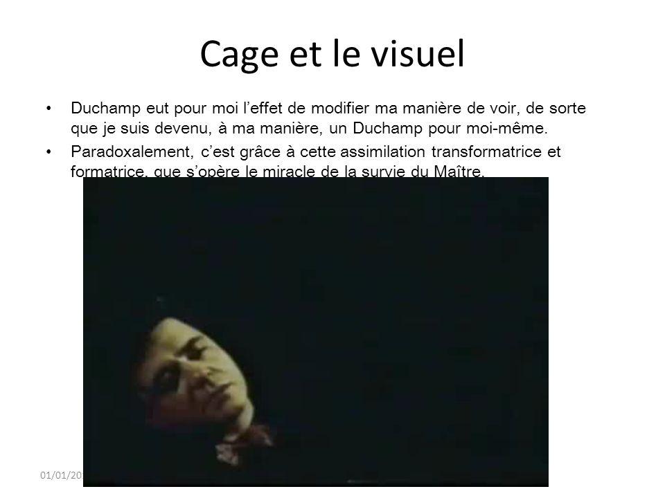 Cage et le visuel Duchamp eut pour moi l'effet de modifier ma manière de voir, de sorte que je suis devenu, à ma manière, un Duchamp pour moi-même.