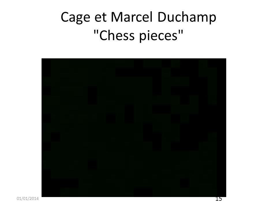 Cage et Marcel Duchamp Chess pieces