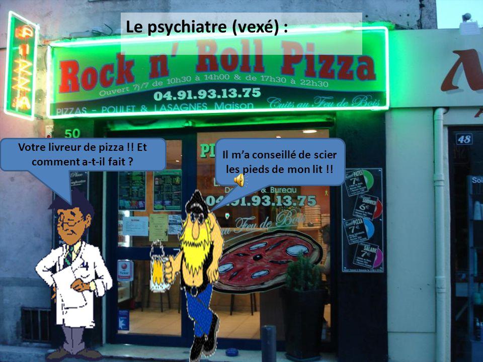 Le psychiatre (vexé) : Votre livreur de pizza !. Et comment a-t-il fait .