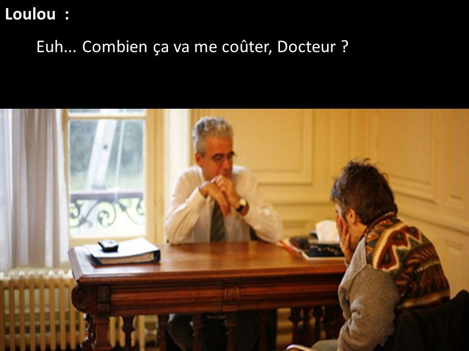Loulou : Euh... Combien ça va me coûter, Docteur