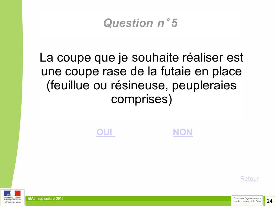 Question n° 5 La coupe que je souhaite réaliser est une coupe rase de la futaie en place (feuillue ou résineuse, peupleraies comprises)