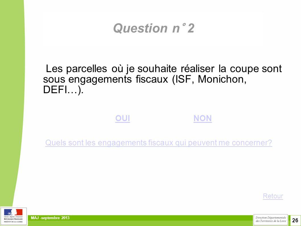 Question n° 2 Les parcelles où je souhaite réaliser la coupe sont sous engagements fiscaux (ISF, Monichon, DEFI…).