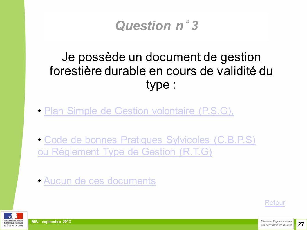 Question n° 3 Je possède un document de gestion forestière durable en cours de validité du type : • Plan Simple de Gestion volontaire (P.S.G),