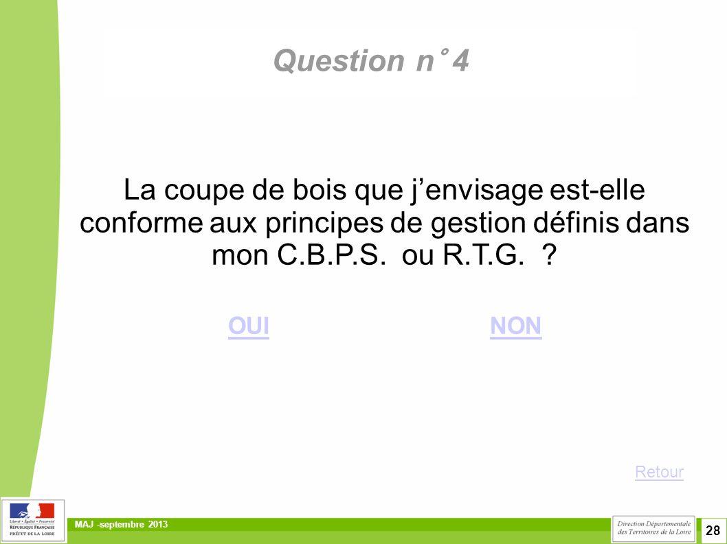 Question n° 4 La coupe de bois que j'envisage est-elle conforme aux principes de gestion définis dans mon C.B.P.S. ou R.T.G.
