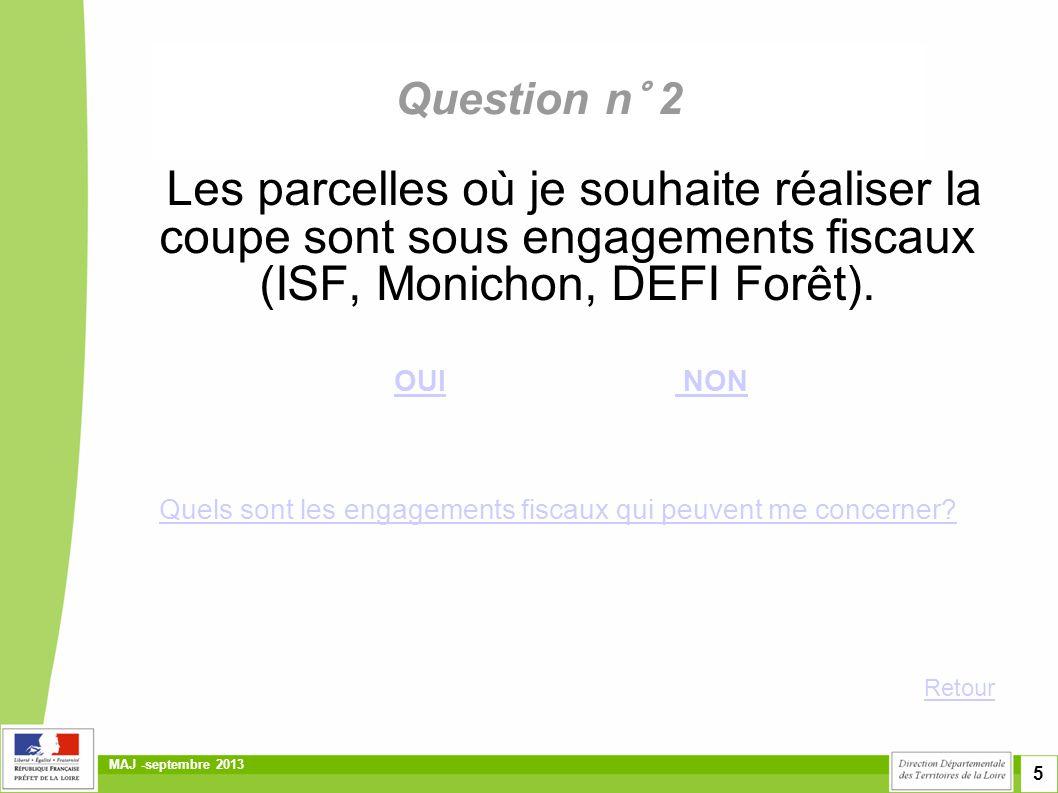 Question n° 2 Les parcelles où je souhaite réaliser la coupe sont sous engagements fiscaux (ISF, Monichon, DEFI Forêt).