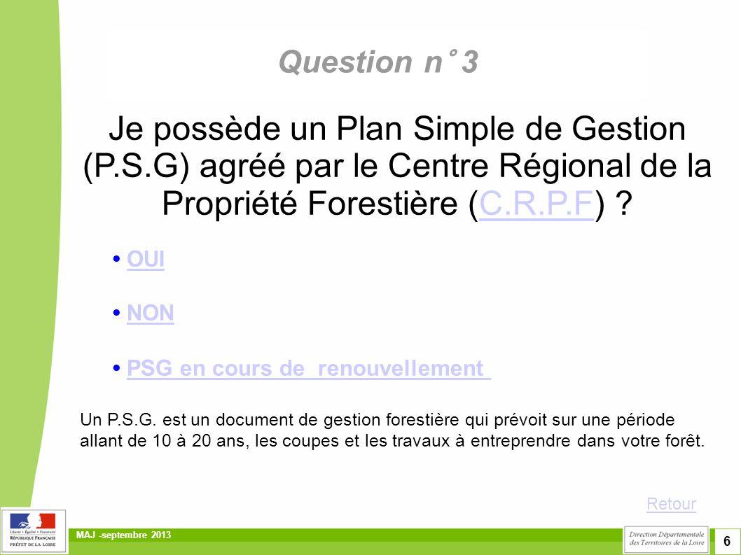 Question n° 3 Je possède un Plan Simple de Gestion (P.S.G) agréé par le Centre Régional de la Propriété Forestière (C.R.P.F)