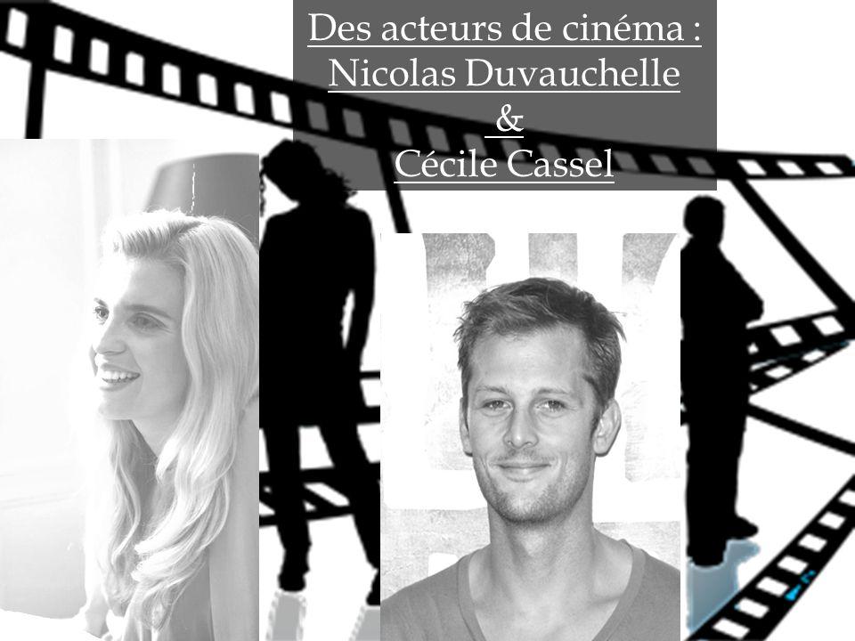 Des acteurs de cinéma : Nicolas Duvauchelle & Cécile Cassel