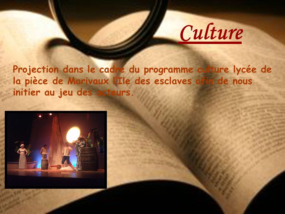 CultureProjection dans le cadre du programme culture lycée de la pièce de Marivaux l'Ile des esclaves afin de nous initier au jeu des acteurs.