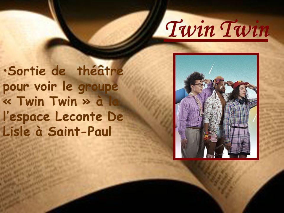 Twin Twin•Sortie de théâtre pour voir le groupe « Twin Twin » à la l'espace Leconte De Lisle à Saint-Paul.