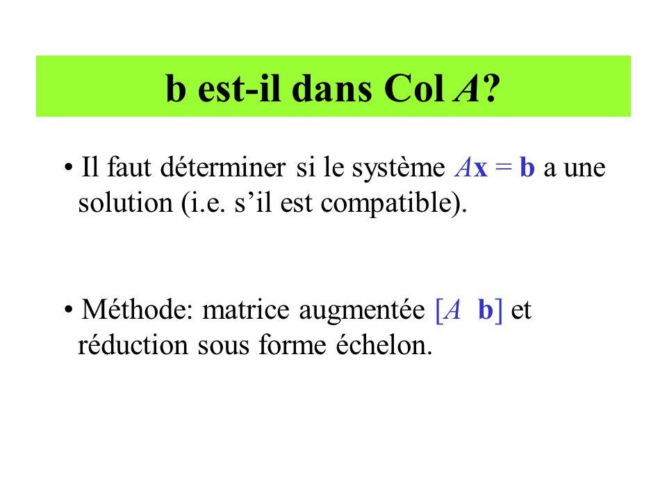 b est-il dans Col A Il faut déterminer si le système Ax = b a une solution (i.e. s'il est compatible).