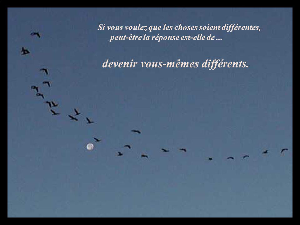 devenir vous-mêmes différents.