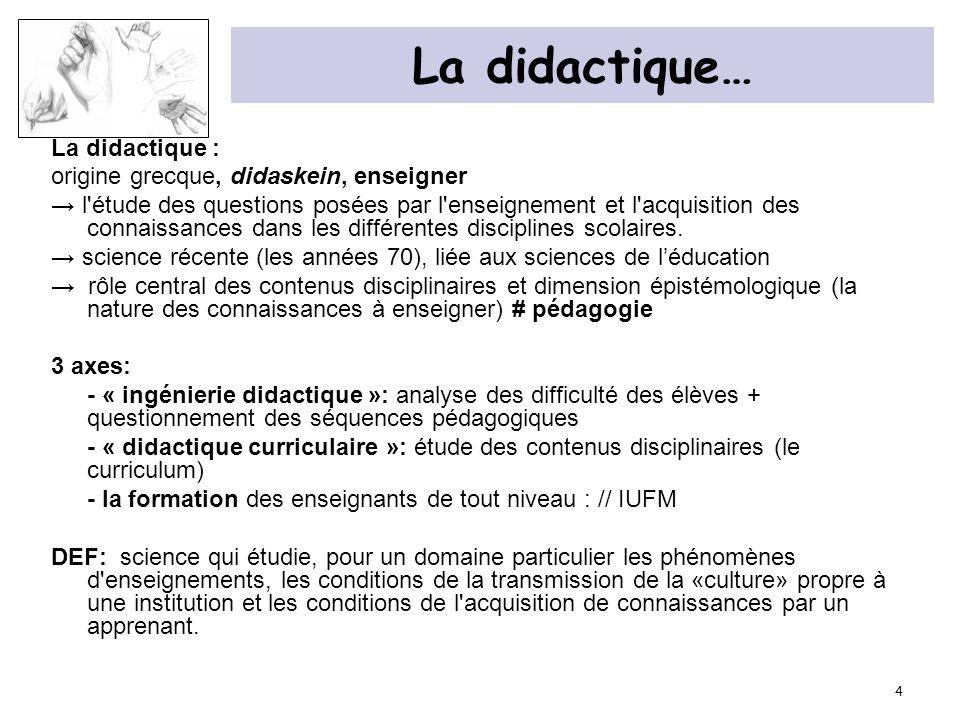 La didactique… La didactique : origine grecque, didaskein, enseigner