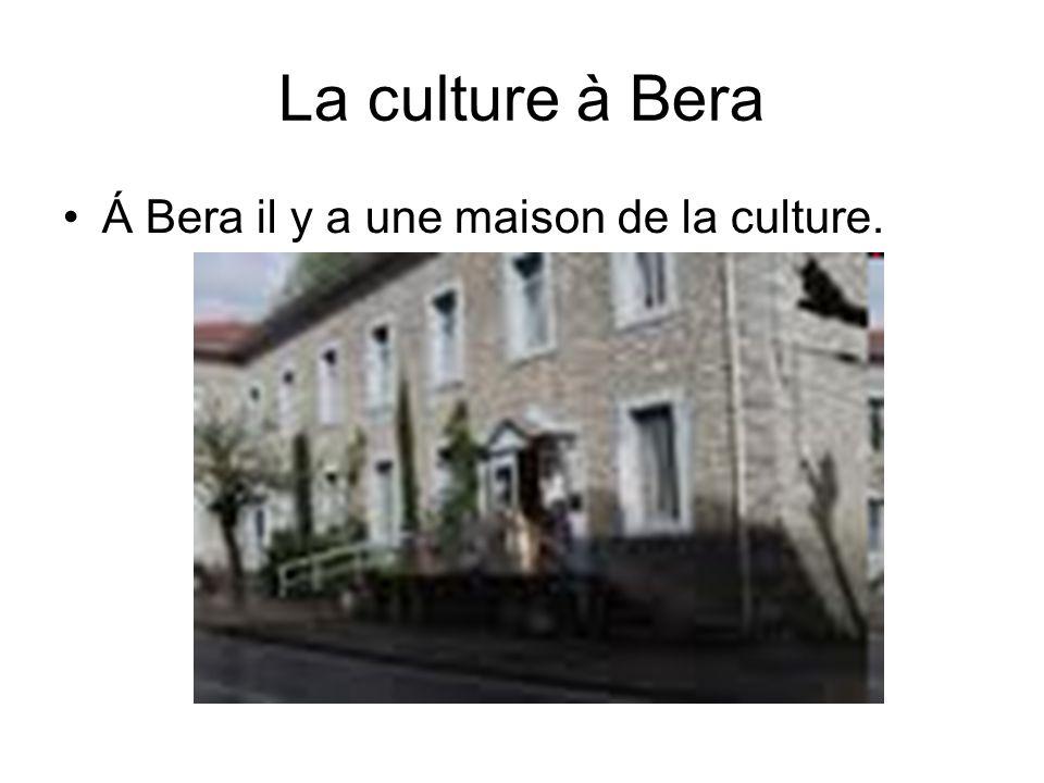 La culture à Bera Á Bera il y a une maison de la culture.