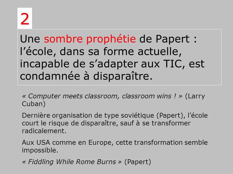 2Une sombre prophétie de Papert : l'école, dans sa forme actuelle, incapable de s'adapter aux TIC, est condamnée à disparaître.