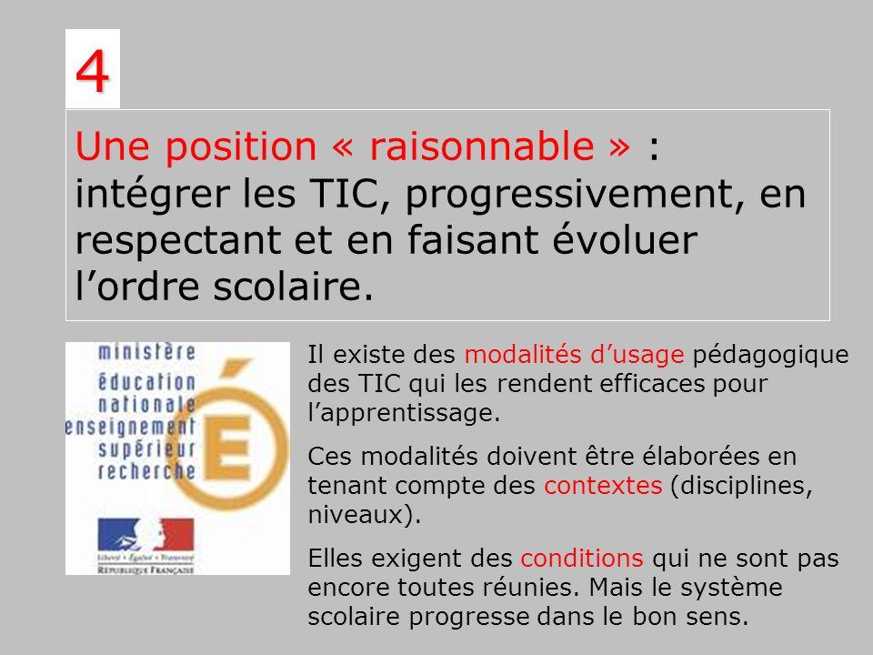 4Une position « raisonnable » : intégrer les TIC, progressivement, en respectant et en faisant évoluer l'ordre scolaire.