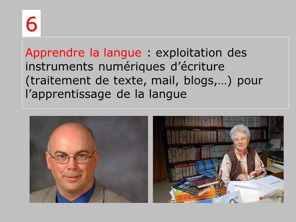 6Apprendre la langue : exploitation des instruments numériques d'écriture (traitement de texte, mail, blogs,…) pour l'apprentissage de la langue.