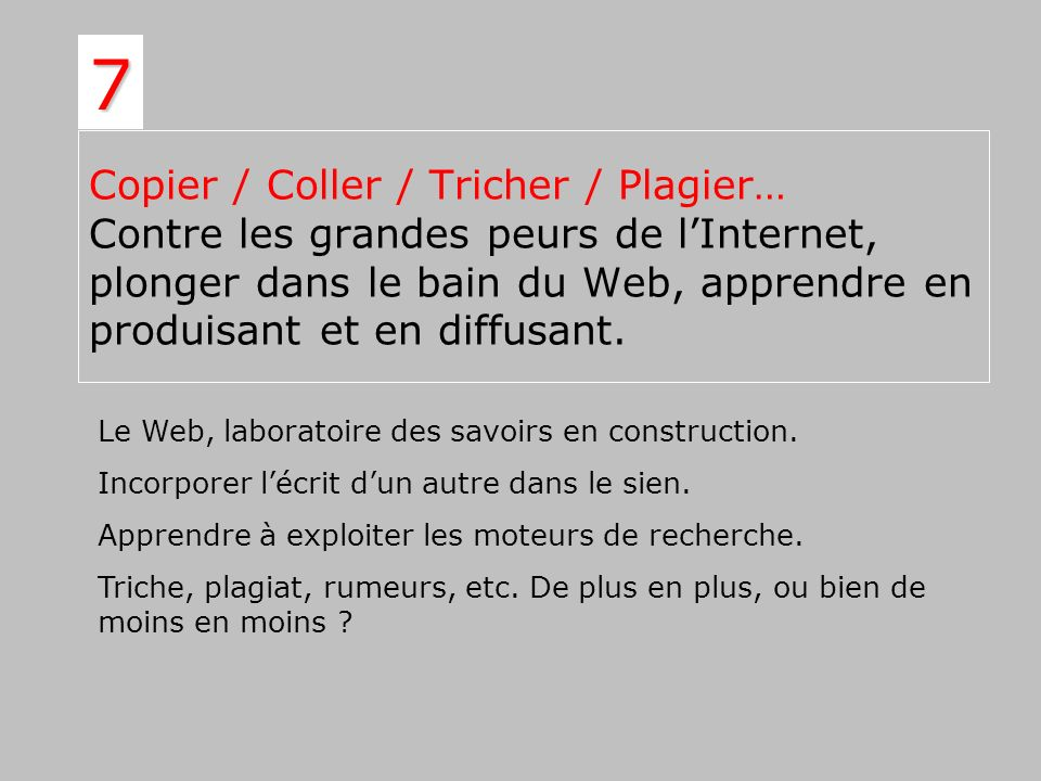 7 Copier / Coller / Tricher / Plagier… Contre les grandes peurs de l'Internet, plonger dans le bain du Web, apprendre en produisant et en diffusant.