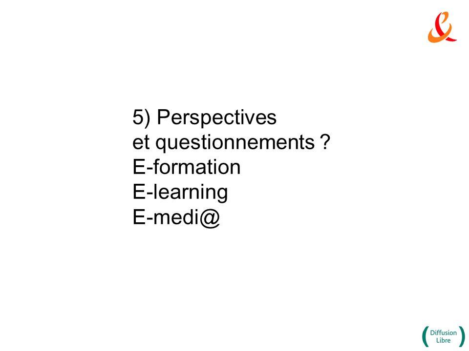 5) Perspectives et questionnements E-formation E-learning E-medi@