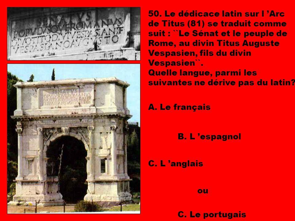 50. Le dédicace latin sur l 'Arc de Titus (81) se traduit comme suit : ``Le Sénat et le peuple de Rome, au divin Titus Auguste Vespasien, fils du divin Vespasien``.