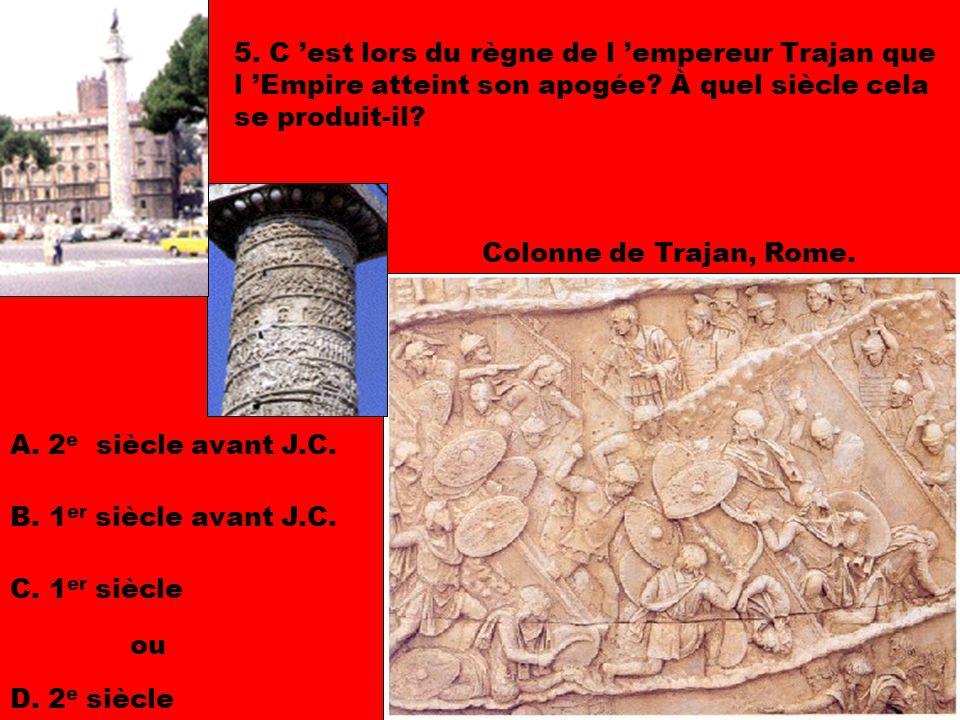 5. C 'est lors du règne de l 'empereur Trajan que l 'Empire atteint son apogée À quel siècle cela se produit-il
