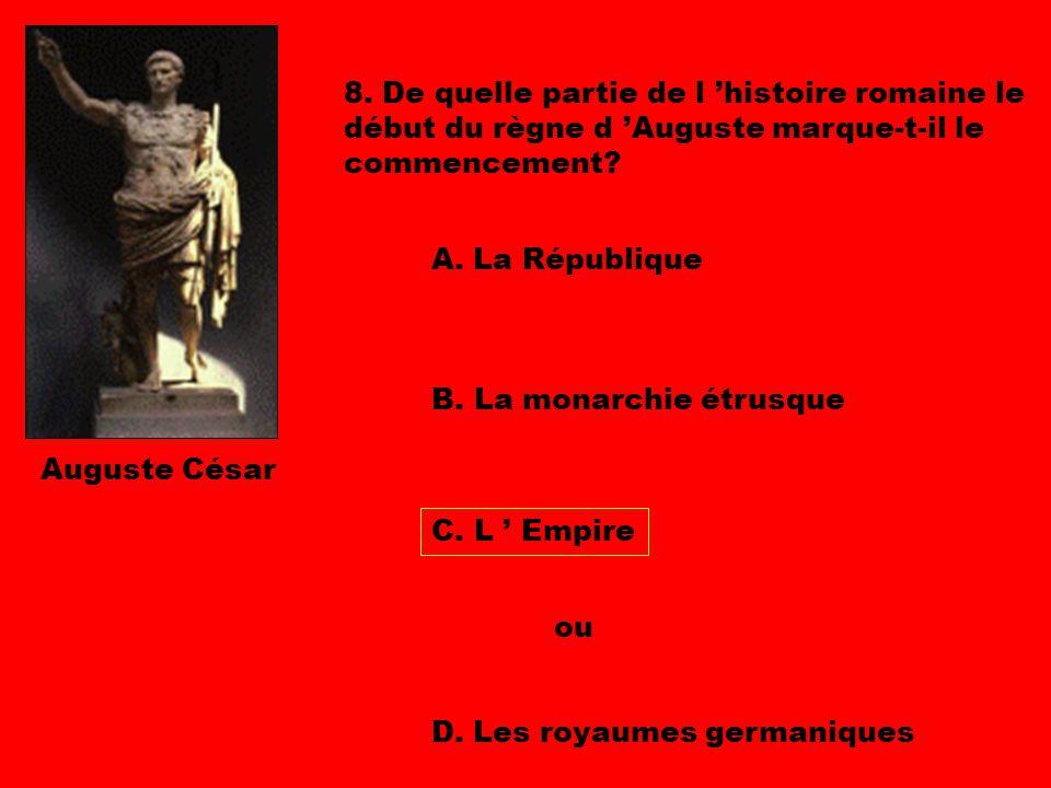 8. De quelle partie de l 'histoire romaine le début du règne d 'Auguste marque-t-il le commencement