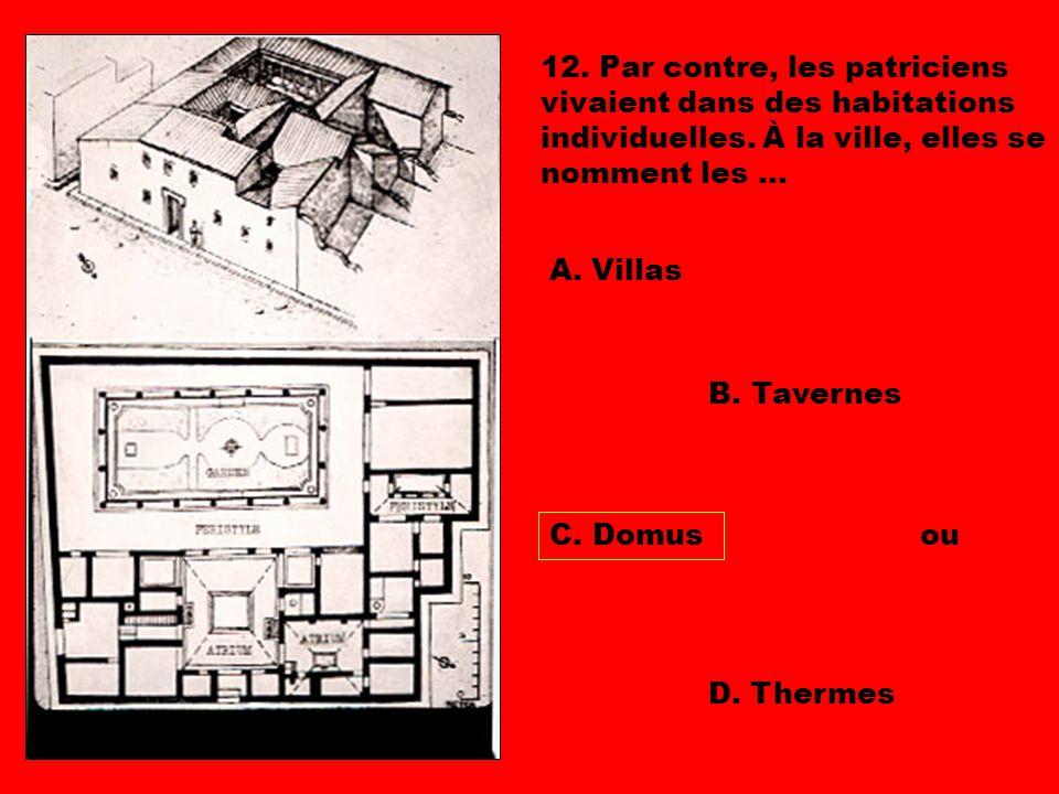 12. Par contre, les patriciens vivaient dans des habitations individuelles. À la ville, elles se nomment les ...