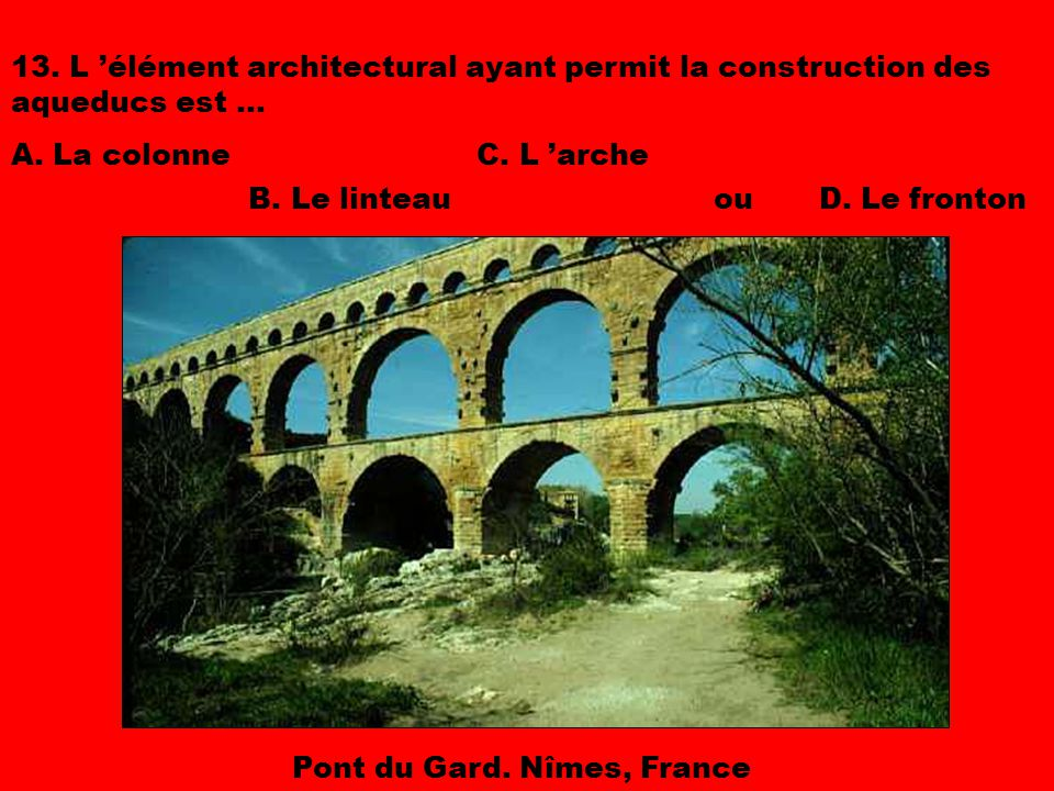 13. L 'élément architectural ayant permit la construction des aqueducs est ...