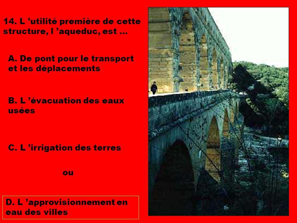 14. L 'utilité première de cette structure, l 'aqueduc, est ...