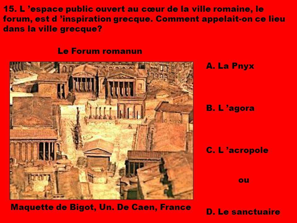15. L 'espace public ouvert au cœur de la ville romaine, le forum, est d 'inspiration grecque. Comment appelait-on ce lieu dans la ville grecque