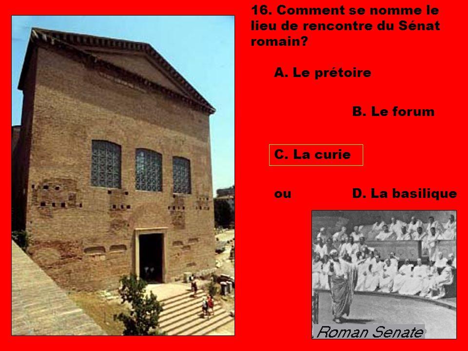 16. Comment se nomme le lieu de rencontre du Sénat romain