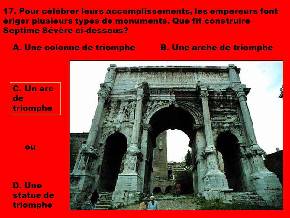 17. Pour célébrer leurs accomplissements, les empereurs font ériger plusieurs types de monuments. Que fît construire Septime Sévère ci-dessous