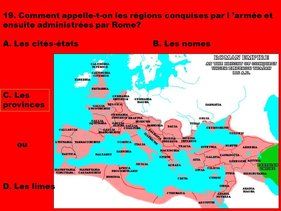 19. Comment appelle-t-on les régions conquises par l 'armée et ensuite administrées par Rome