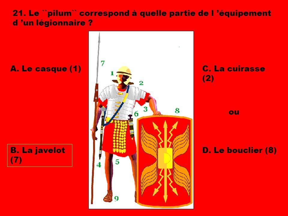 21. Le ``pilum`` correspond à quelle partie de l 'équipement d 'un légionnaire