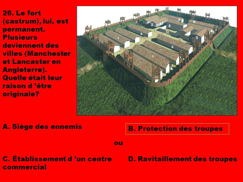 26. Le fort (castrum), lui, est permanent