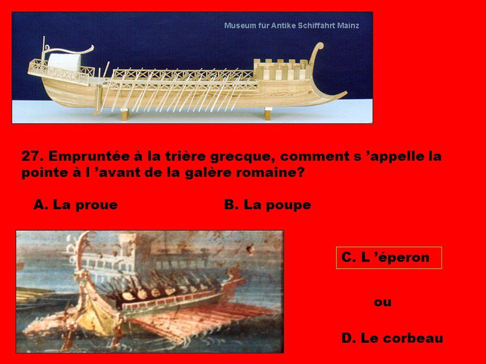 27. Empruntée à la trière grecque, comment s 'appelle la pointe à l 'avant de la galère romaine