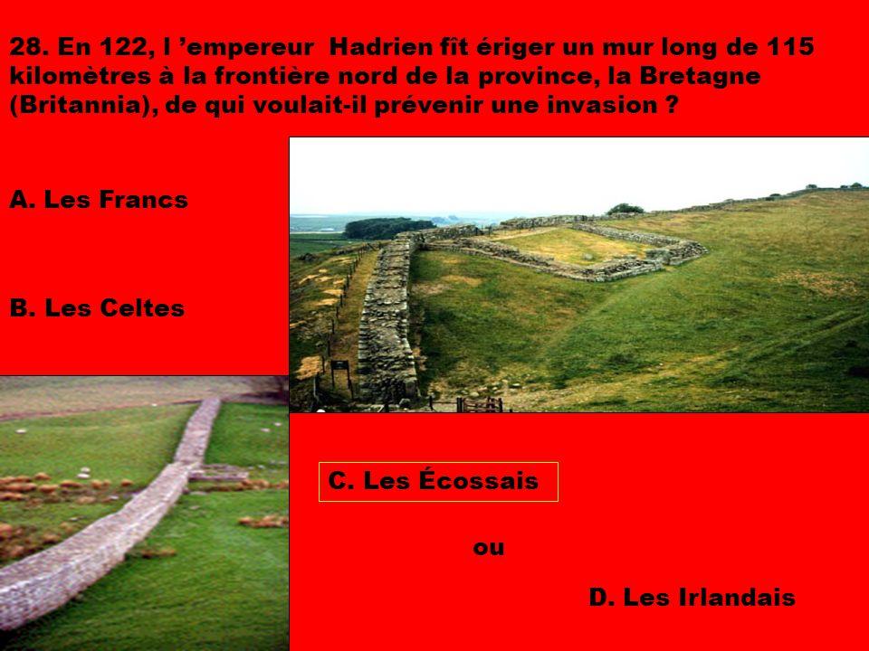28. En 122, l 'empereur Hadrien fît ériger un mur long de 115 kilomètres à la frontière nord de la province, la Bretagne (Britannia), de qui voulait-il prévenir une invasion