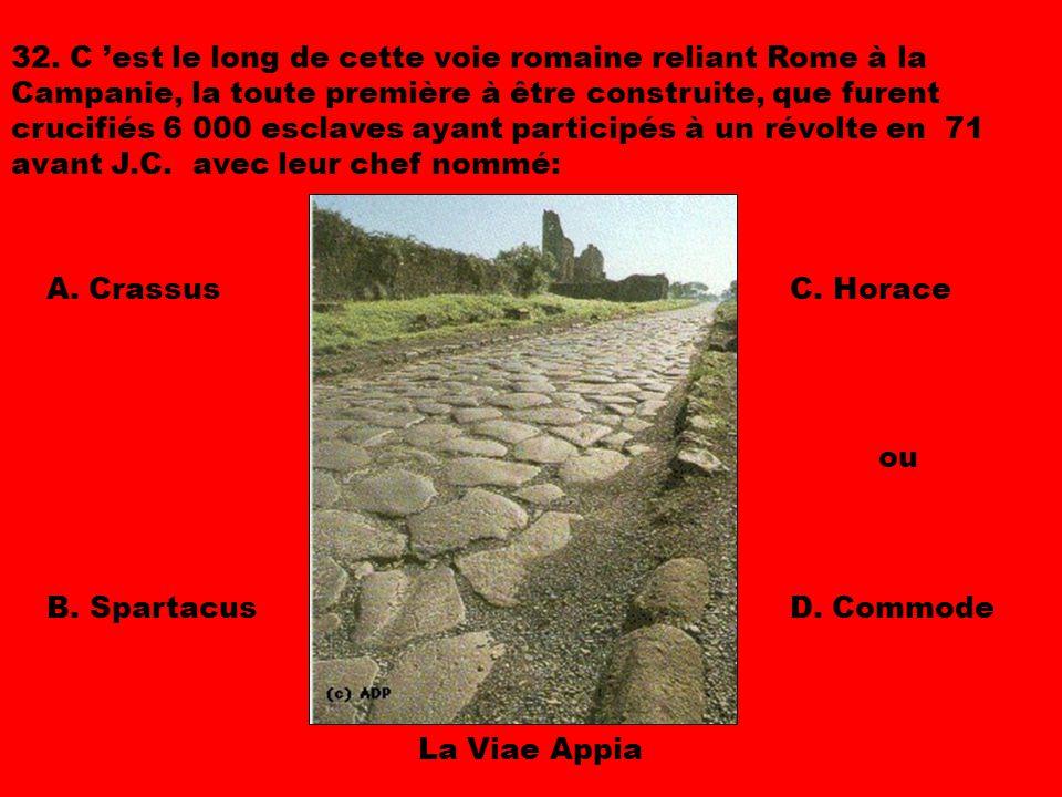 32. C 'est le long de cette voie romaine reliant Rome à la Campanie, la toute première à être construite, que furent crucifiés 6 000 esclaves ayant participés à un révolte en 71 avant J.C. avec leur chef nommé: