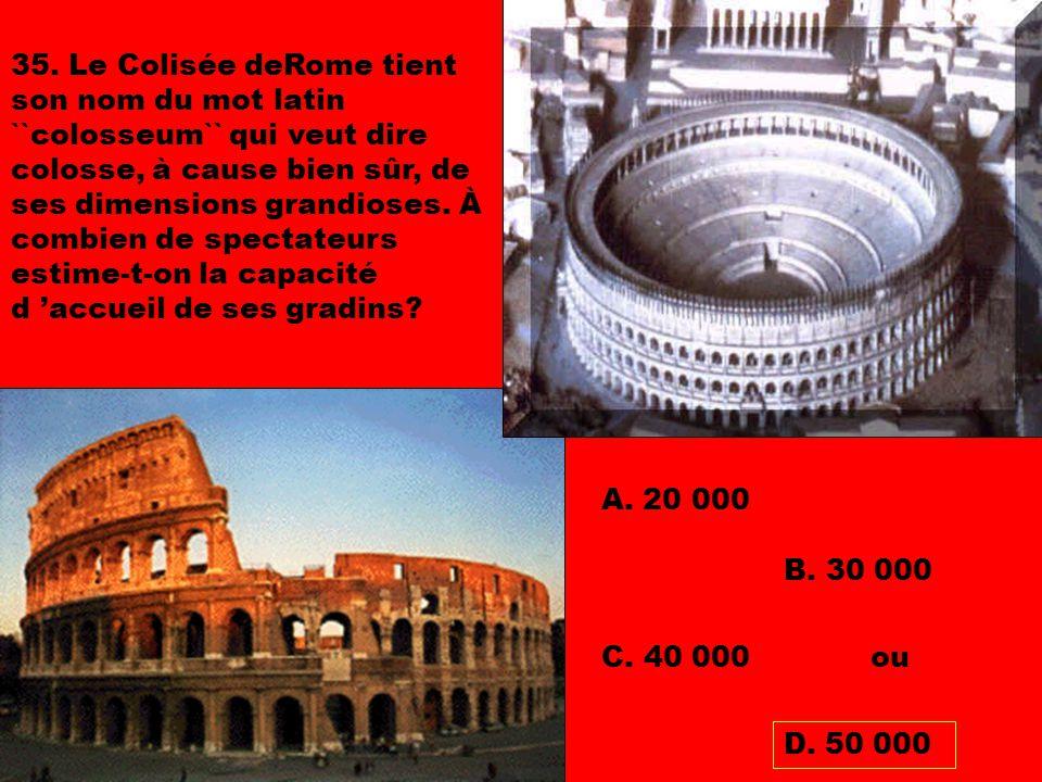 35. Le Colisée deRome tient son nom du mot latin ``colosseum`` qui veut dire colosse, à cause bien sûr, de ses dimensions grandioses. À combien de spectateurs estime-t-on la capacité d 'accueil de ses gradins