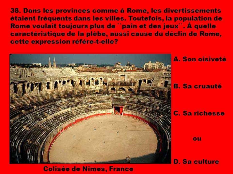 38. Dans les provinces comme à Rome, les divertissements étaient fréquents dans les villes. Toutefois, la population de Rome voulait toujours plus de ``pain et des jeux``. À quelle caractéristique de la plèbe, aussi cause du déclin de Rome, cette expression réfère-t-elle
